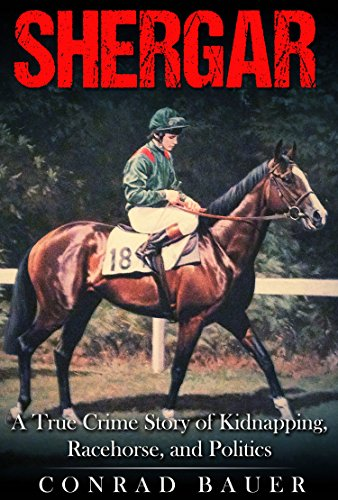 Shergar: A True Crime Story of Kidnapping, Racehorse and Politics by [Bauer, Conrad]
