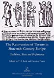 img - for The Reinvention of Theatre in Sixteenth-century Europe: Traditions, Texts and Performance book / textbook / text book