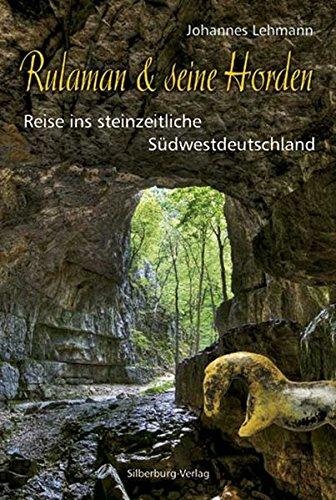 Rulaman seine Horden: Reise ins steinzeitliche Südwestdeutschland