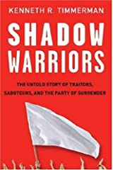 Shadow Warriors: The Untold Story of Traitors, Saboteurs, and the Party of Surrender Kindle Edition