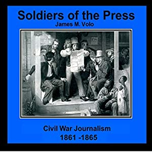 Soldiers of the Press - Civil War Journalism, 1861-1865 Audiobook