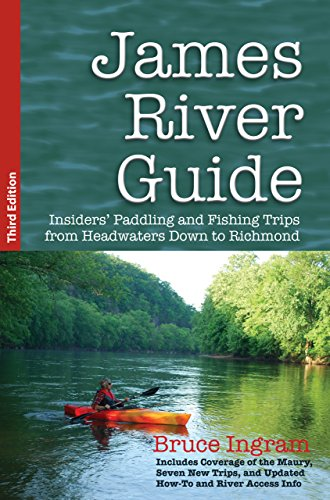 James River Guide: Insiders' Paddling and Fishing Trips from Headwaters Down to Richmond