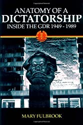 Anatomy Of A Dictatorship: Inside the G.D.R., 1949-1989 (New Oxford History of England)