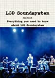 The LCD Soundsystem Handbook - Everything you need to know about LCD Soundsystem, Neil Sabado, 1742443389
