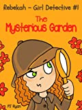 Rebekah - Girl Detective #1: The Mysterious Garden (a fun short story mystery for children ages...