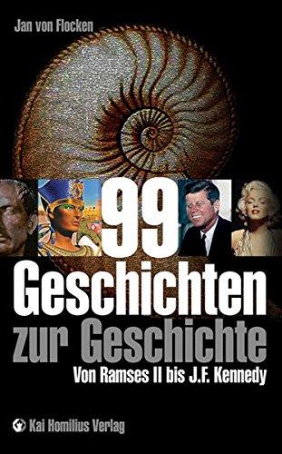99 Geschichten zur Geschichte: Von Ramses II. bis J. F. Kennedy Gebundenes Buch – Illustriert, 27. September 2010 Jan von Flocken Homilius 3897069172 Einführung