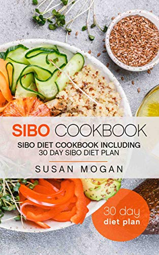 SIBO Cookbook: SIBO Diet Cookbook including 30 Day SIBO Diet Plan by Susan Mogan