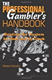 The Professional Gambler's Handbook: Beating The System By Hook And By Crook