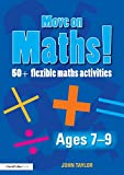 Move on Maths! Ages 7-9 : 50+ Flexible Maths Activities, Taylor, Robert J. and Taylor, John, 0415471532
