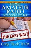 Technician Class 2018-2022: Pass Your Amateur Radio Technician Class Test - The Easy Way (EasyWayHamBooks Book 6)