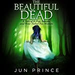 The Beautiful Dead: A Tale of K-Pop, Ghosts, and Nine-Tailed Fox Women | Jun Prince