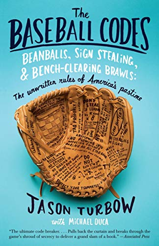 [Jason Turbow] The Baseball Codes_ Beanballs, Sign Stealing, and Bench-Clearing Brawls-SoftCover