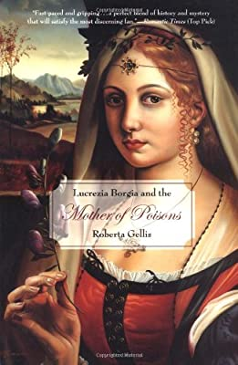 Lucrezia Borgia and the Mother of Poisons