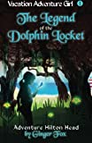 img - for Adventure Hilton Head: The Legend of the Dolphin Locket (Vacation Adventure Girl) (Volume 1) book / textbook / text book