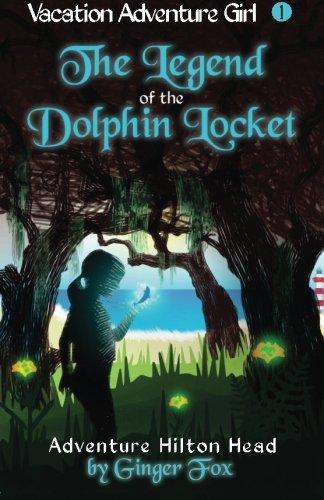 Dolphins Legend Series - Adventure Hilton Head: The Legend of the Dolphin Locket (Vacation Adventure Girl) (Volume 1)