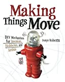 img - for Making Things Move DIY Mechanisms for Inventors, Hobbyists, and Artists by Dustyn Roberts (2010-12-08) book / textbook / text book