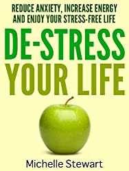 De-Stress Your Life: Reduce Anxiety, Increase Energy, and Enjoy Your Stress-Free Life (English Edition)