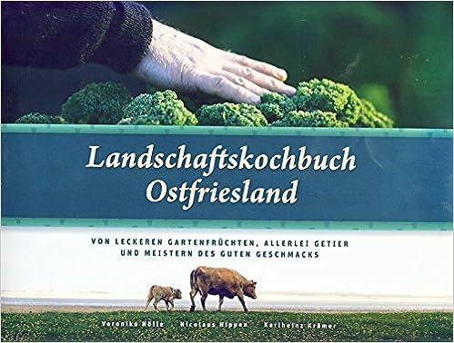 Landschaftskochbuch Ostfriesland: Von leckeren Gartenfrüchten ...