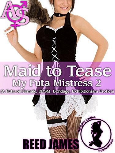 Maid to Tease (My Futa Mistress 2): (A Futa-on-Female, BDSM, Bondage, Exhibitionism Erotica)