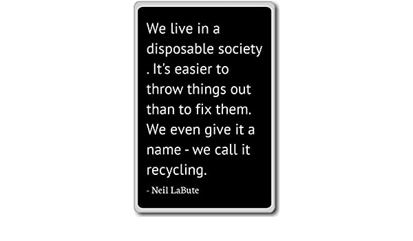 Vivimos en una sociedad desechables. Es más fácil... - Neil LaBute citas imán para nevera: Amazon.es: Hogar