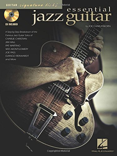 (Essential Jazz Guitar: A Step-By-Step Breakdown of Famous Jazz Guitar Styles and Techniques (Guitar Signature Licks))