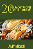 20 Foil Packet Recipes for the Campfire