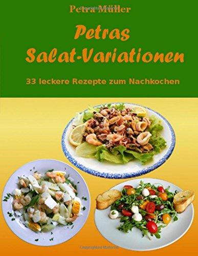 Petras Salat-Variationen: 33 leckere Rezepte zum Nachkochen (Petras Kochbücher, Band 3)