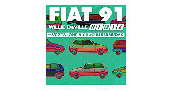 Fiat 91 (Remix) by Willie DeVille (feat. Veztalone and Chuchú Bermudas) on Amazon Music - Amazon.com