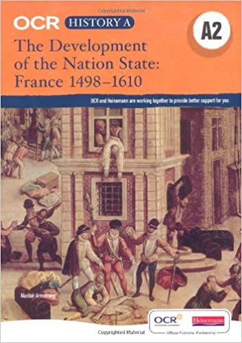 OCR A Level History A: The Development of the Nation State: France 1498-1610