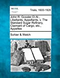 John R. Gossler et Al. , Libellants, Appellants, V. the Standard Sugar Refinery, Claimant of Cargo, etc. , Appellee, Sohier & Welch, 1275496520