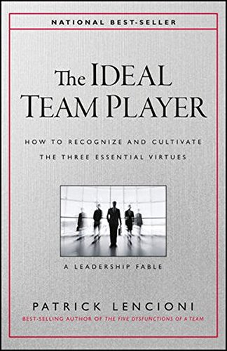 The Ideal Team Player: How to Recognize and Cultivate The Three Essential Virtues from Jossey-Bass