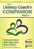 The Literacy Coach's Companion, PreK–3: Pre K-3