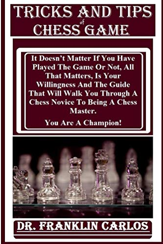 Tricks And Tips Of Chess Game: It doesn't matter if you have played the game or not, all that matters, is your willingness and the guide that will walk you through a chess novice to a Chess Master. (Handheld Checkers)