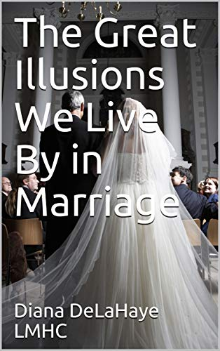 Book: The Great Illusions We Live By in Marriage by Diana DeLaHaye, LMHC