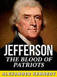Thomas Jefferson: The Blood of Patriots (The True Story of Thomas Jefferson) (Historical Biographies of Famous People)