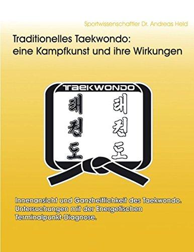 Traditionelles Taekwondo: eine Kampfkunst und ihre Wirkungen: Innenansicht und Ganzheitlichkeit des Taekwondo. Untersuchungen mit der Energetischen Terminalpunkt-Diagnose