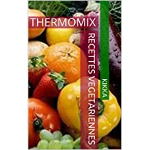 RECETTES VEGETARIENNES: THERMOMIX (MES RECETTES THERMOMIX t. 4) (French Edition)