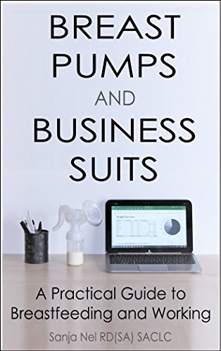 Breast Pumps and Business Suits: A Practical Guide to Breast