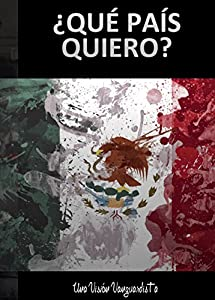 Mexico:Que pais quiero?: Una vision vanguardista (Spanish Edition) by Del