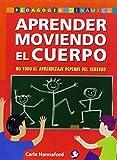 img - for Aprender moviendo el cuerpo: No todo el aprendizaje depende del cerebro (Pedagogia Dinamica) (Spanish Edition) by Carla Hannaford (2009-04-01) book / textbook / text book