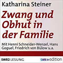 Zwang und Obhut in der Familie Hörbuch von Katharina Steiner Gesprochen von: Henni Schneider-Wenzel, Friedrich von Bülow, Hans Goguel, Ursula Wöstmann, Kurt Köhnke, Helmut Keller