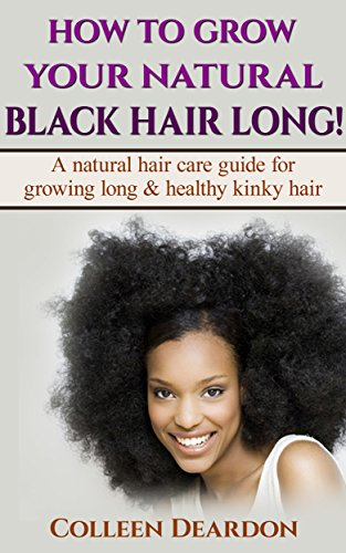 HOW TO GROW YOUR NATURAL BLACK HAIR LONG!: A natural hair care guide for growing long & healthy kinky hair (Natural Hair Growth Book 1)