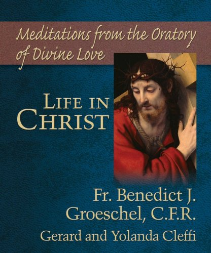 Life in Christ: Mediations from the Oratory