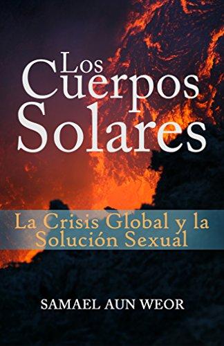 LOS CUERPOS SOLARES: La Crisis Global y la Solución Sexual