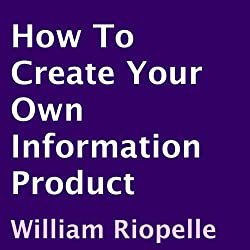 How to Create Your Own Information Product