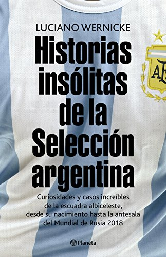 Historias insólitas de la selección argentina: Curiosidades y casos increibles de la escuadra albiceleste,