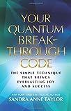 Your Quantum Breakthrough Code: The Simple Technique That Brings Everlasting Joy and Success