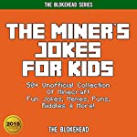 The Miner's Jokes for Kids: 50+ Unofficial Collection of Minecraft Fun Jokes, Memes, Puns, Riddles & More! (The Blokehead Success Series) |  The Blokehead