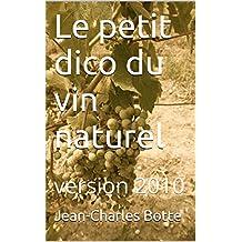 Le petit dico du vin naturel: version 2010 (French Edition)