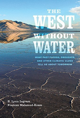 The West without Water: What Past Floods, Droughts, and Other Climatic Clues Tell Us about Tomorrow by Ingram, B. Lynn, Malamud-Roam, Frances (2015) Paperback